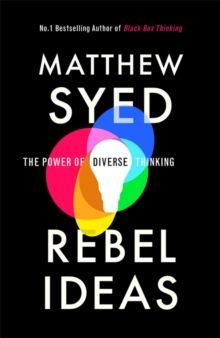 Rebel Ideas : The Power of Diverse Thinking by Matthew Syed