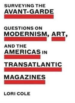 Surveying the Avant-Garde Questions on Modernism, Art, and the Americas in Transatlantic Magazines