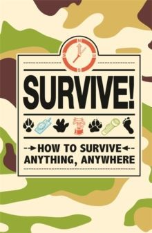 Survive! : How to Survive Anything, Anywhere