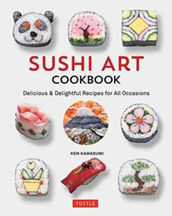 Sushi Art Cookbook The Complete Guide to Kazari Maki Sushi