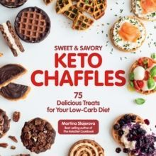 Sweet & Savory Keto Chaffles : 75 Delicious Treats for Your Low-Carb Diet