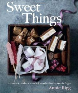 Sweet Things. Chocolate, candies, caramels & marshmallows - to make & give