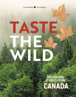 Taste the Wild : Recipes and Stories from Canada