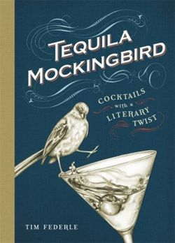 Tequila Mockingbird : Cocktails with a Literary Twist