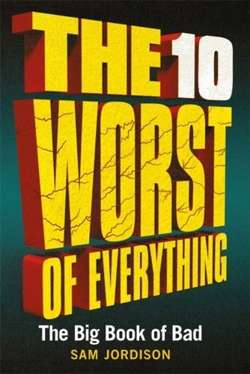 The 10 Worst of Everything : The Big Book of Bad