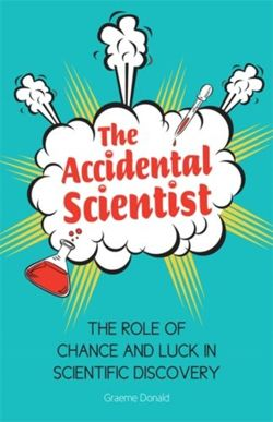 The Accidental Scientist : The Role of Chance and Luck in Scientific Discovery