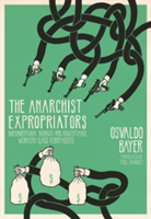 The Anarchist Expropriators Buenaventura Durruti and Argentina's Working-Class Robin Hoods