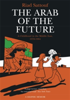 The Arab of the Future: Volume 1. A Childhood in the Middle East, 1978-1984 - A Graphic Memoir