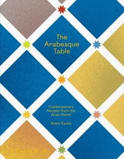 The Arabesque Table : Contemporary Recipes from the Arab World