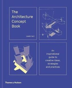 The Architecture Concept Book : An inspirational guide to creative ideas, strategies and practices