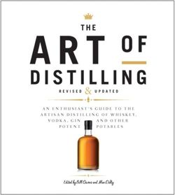 The Art of Distilling, Revised and Expanded : An Enthusiast's Guide to the Artisan Distilling of Whiskey, Vodka, Gin and other Potent Potables