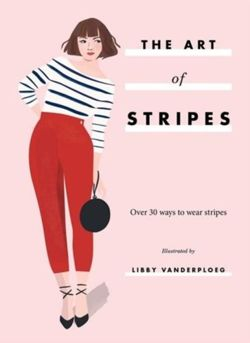 The Art of Stripes : Over 30 ways to wear stripes