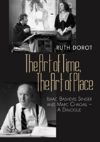 The Art of Time, the Art of Place Isaac Bashevis Singer and Marc Chagall - A Dialogue