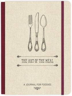 The Art of the Meal Hardcover Journal : A Journal for Foodies