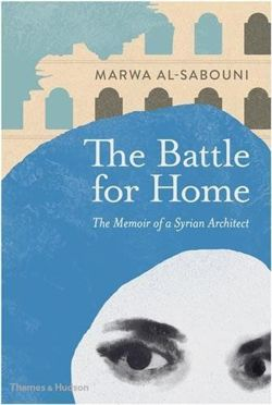 The Battle for Home: The Memoir of a Syrian Architect