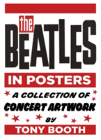 The Beatles in Posters A Collection of Concert Artwork by Tony Booth