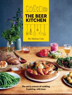 The Beer Kitchen: The art and science of cooking and pairing with beer