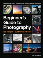 The Beginner's Guide to Photography Capturing the Moment Every Time, Whatever Camera You Have