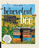 The Benevolent Bee Capture the Bounty of the Hive through Science, History, Home Remedies, and Craft - Includes recipes and techniques for honey, beeswax, propolis, royal jelly, pollen, and bee venom