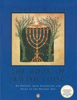 The Book of Jewish Food An Odyssey from Samarkand and Vilna to the Present Day