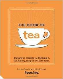 The Book of Tea: Growing it, making it, drinking it, the history, recipes and lots more