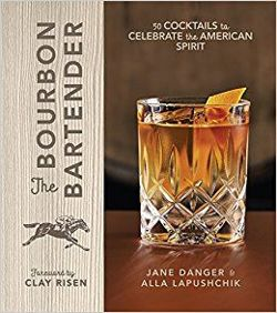The Bourbon Bartender: 50 Cocktails to Celebrate the American Spirit