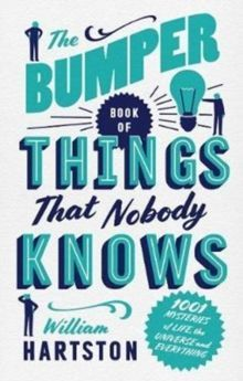 The Bumper Book of Things That Nobody Knows : 1001 Mysteries of Life, the Universe and Everything