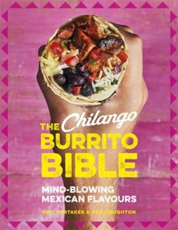 The Chilango Burrito Bible : Mind-blowing Mexican flavours