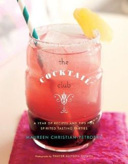 The Cocktail Club: A Year of Recipes and Tips for Spirited Tasting Parties