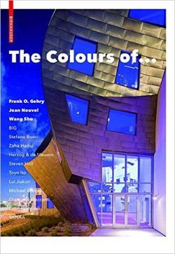 The Colours of Frank O. Gehry, Jean Nouvel, Wang Shu and Other Architects