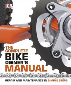 The Complete Bike Owner's Manual : Repair and Maintenance in Simple Steps