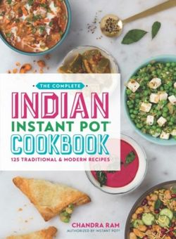 The Complete Indian Instant Pot (R) Cookbook 125 Traditional and Modern Recipes