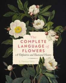 The Complete Language of Flowers : A Definitive and Illustrated History