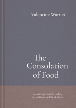 The Consolation of Food : Stories about life and death, seasoned with recipes