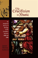 The Crucifixion in Music An Analytical Survey of Settings of the Crucifixus between 1680 and 1800