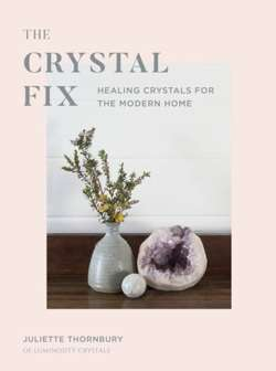 The Crystal Fix : Healing Crystals for the Modern Home