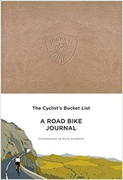 The Cyclist's Bucket List: A Road Bike Journal