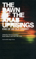 The Dawn of the Arab Uprisings End of an Old Order?