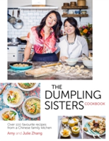 The Dumpling Sisters Cookbook Over 100 Favourite Recipes From A Chinese Family Kitchen