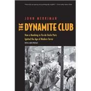 The Dynamite Club: How a Bombing in Fin-de-Siecle Paris Ignited the Age of Modern Terror