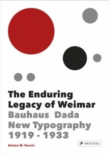 The Enduring Legacy of Weimar : Graphic Design & New Typography 1919-1933