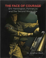 The Face of Courage Eric Kennington, Portraiture and the Second World War