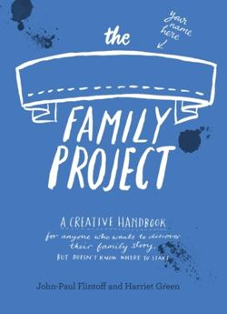 The Family Project : A Creative Handbook for Anyone Who Wants to Discover Their Family Story - but Doesn't Know Where to Start