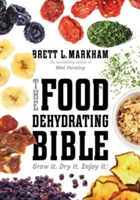 The Food Dehydrating Bible Grow it. Dry it. Enjoy it!