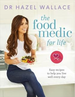 The Food Medic for Life Easy recipes to help you live well every day