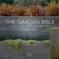 The Garden Bible Designing Your Perfect Outdoor Space
