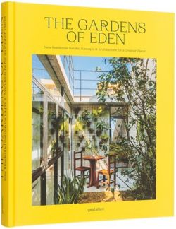 The Gardens of Eden : New Residential Garden Concepts & Architecture for a Greener Planet