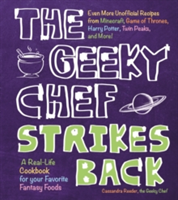 The Geeky Chef Strikes Back Even More Unofficial Recipes from Minecraft, Game of Thrones, Harry Potter, Twin Peaks, and More!