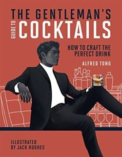 The Gentleman's Guide to Cocktails: How to craft the perfect drink