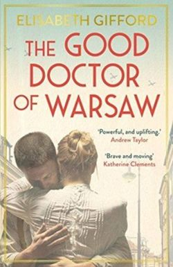 The Good Doctor of Warsaw A novel of hope in the dark, for fans of The Tattooist of Auschwitz